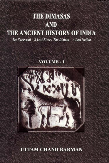 The Dimasas and The Ancient History Of India Vol-I The Saraswati - A Lost River : The Dimasa - A Lost Nation