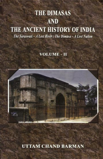 The Dimasas and The Ancient History Of India vol-II The Saraswati - A Lost River : The Dimasa - A Lost Nation